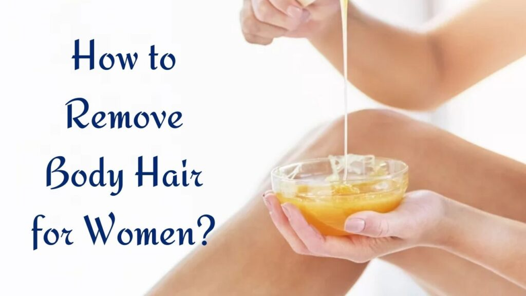 How to Remove Body Hair for Women