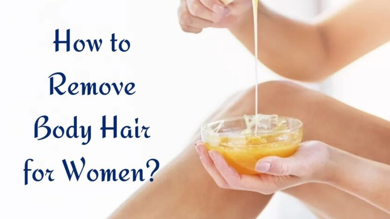 How to Remove Body Hair for Women?