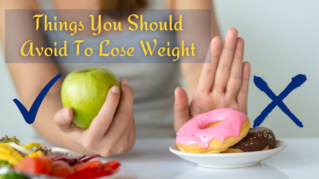 Things You Should Avoid To Lose Weight