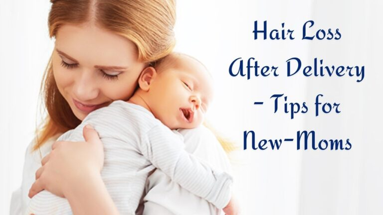 How to Reduce Hair Loss after Delivery – Tips and Treatments