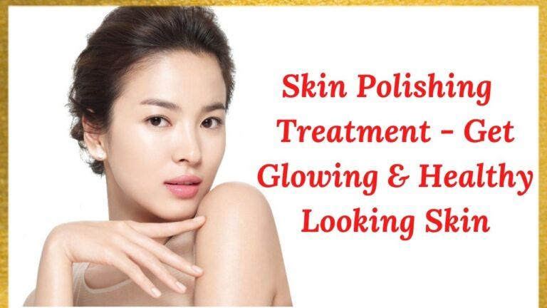 What Is Skin Polishing Treatment?